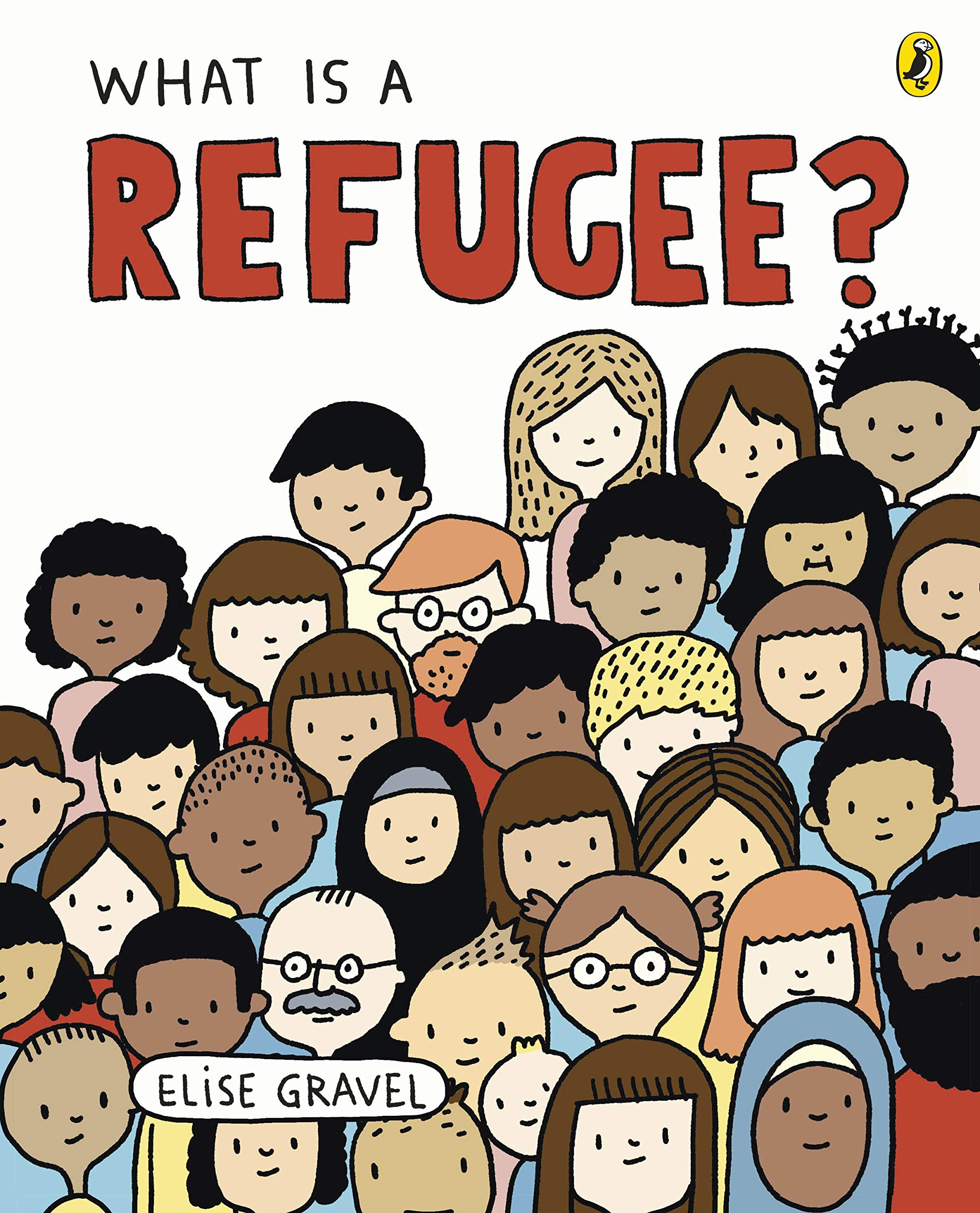 Cover: Elise Gravel What is a refugee?