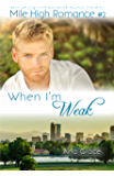 When I'm Weak: (M/M Romance) (Mile High Romance Book 2)