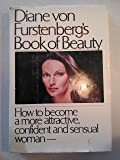 Diane von Furstenberg's Book of Beauty: How to Become a More Attractive, Confident and Sensual Woman