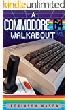 A Commodore 64 Walkabout: V3 (Retrocomputing Walkabout Book 1)
