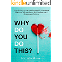 Why Do You Do This?: How To Recognize And Respond To Emotional Blackmail, Verbal Abuse, And Codependent Relationship Patterns