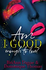 Am I Good Enough To Love? Kindle Edition