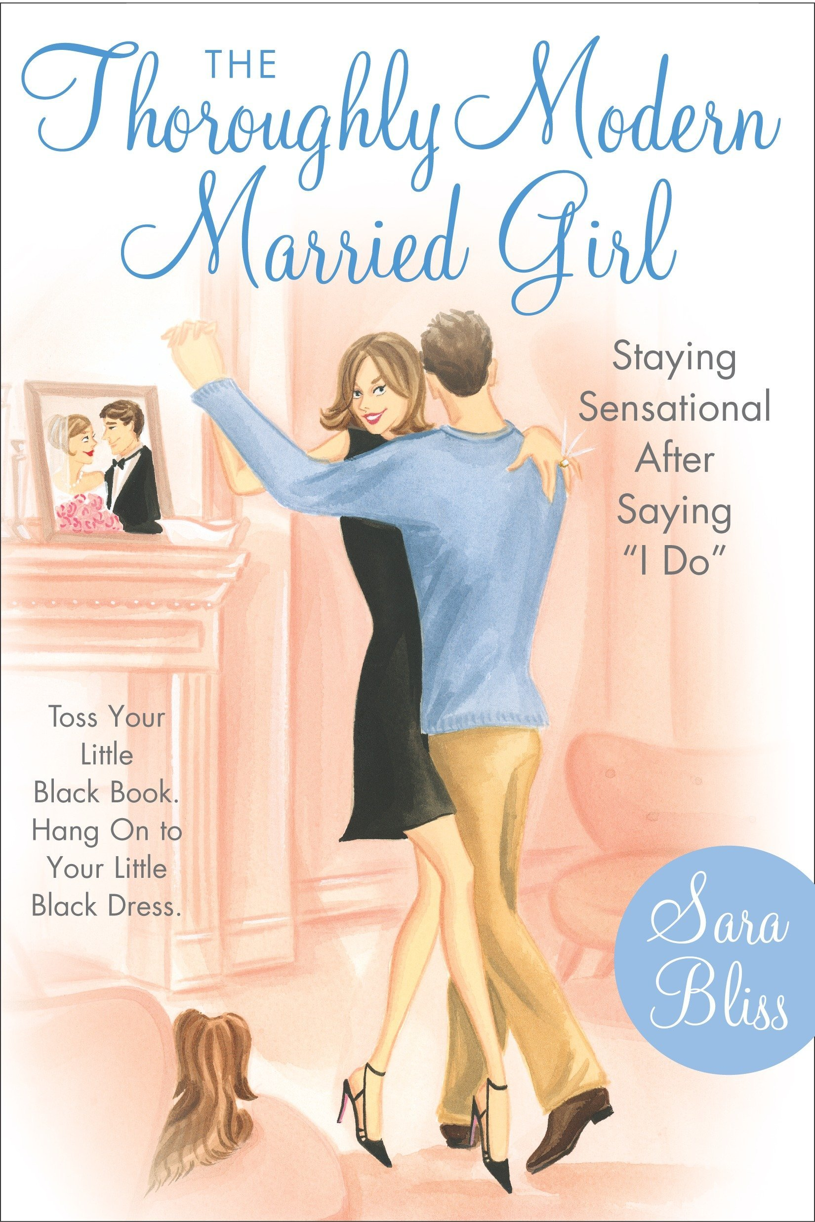 The Thoroughly Modern Married Girl: Staying Sensational After Saying ''I Do''