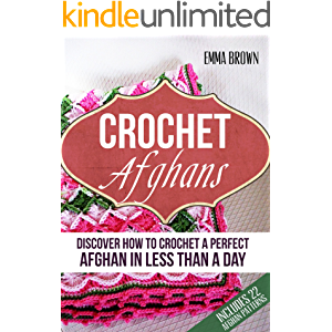 Crochet Afghans: Discover How to Crochet a Perfect Afghan in Less Than a Day