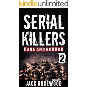 Serial Killers Rage and Horror Volume 2: 8 Shocking True Crime Stories of Serial Killers and Killing Sprees (Serial…