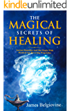 The Magical Secrets Of Healing: Ancient Remedies and Diet Hacks with Mystical Age Reversing Properties