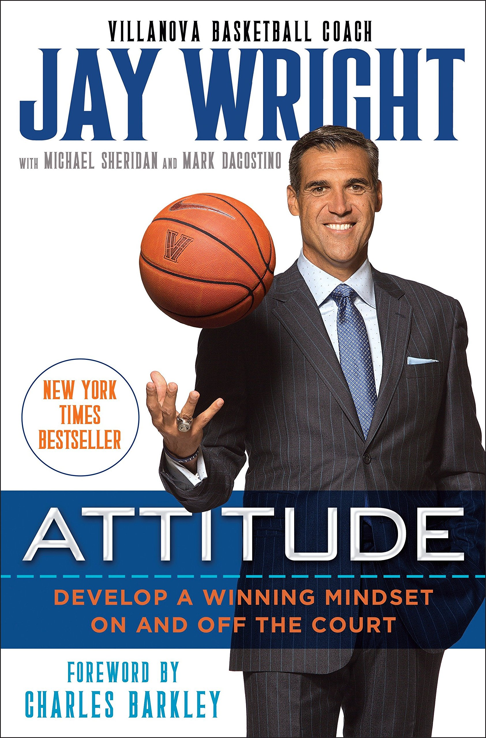 Attitude: Develop a Winning Mindset on and off the Court: Jay Wright,  Michael Sheridan, Mark Dagostino, Charles Barkley: 9780399180859:  Amazon.com: Books