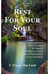 Rest For Your Soul: An Examination of the Teaching of Jesus in Matthew 11:28-30 About Finding Rest For Your Soul Kindle Edition