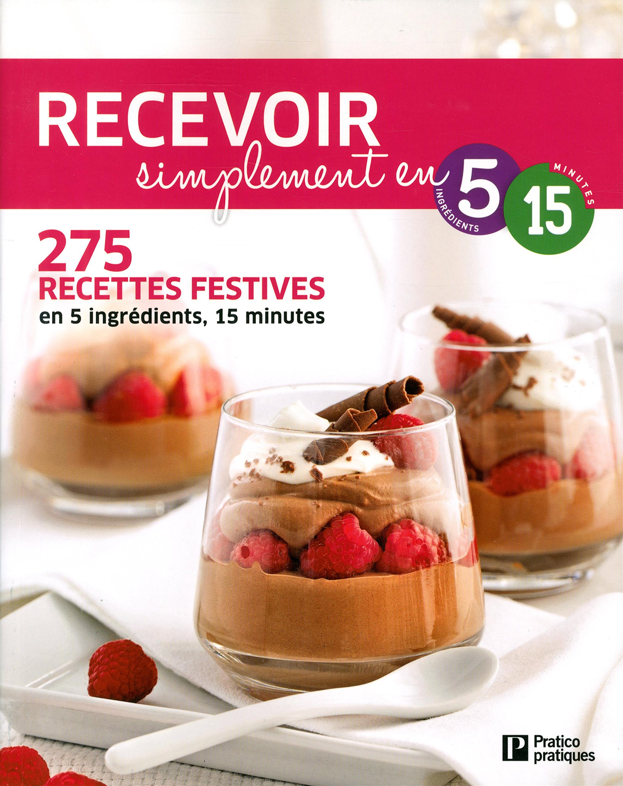 Recevoir simplement en 5 ingrédients, 15 minutes: 275 recettes festives:  Amazon.ca: Collectif: Books