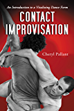 Contact Improvisation: An Introduction to a Vitalizing Dance Form (English Edition)