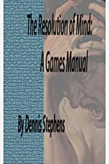 The Resolution of Mind: A Games Manual Kindle Edition