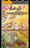 Baha'i Consultation: A Summary of Steps (English Edition)