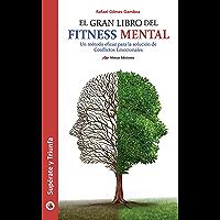 Fitness Mental: Entrena tu cerebro y soluciona todos tus conflictos emocionales (Spanish Edition)