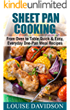 Sheet Pan Cooking: From Oven to Table, Quick & Easy, Everyday, One-Pan Meal Recipes