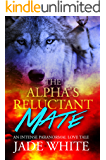 The Alpha's Reluctant Mate: An Intense Paranormal Love Tale
