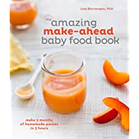 The Amazing Make-Ahead Baby Food Book: Make 3 Months of Homemade Pureesin 3 Hours
