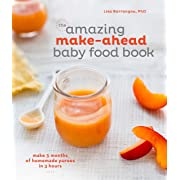 The Amazing Make-Ahead Baby Food Book: Make 3 Months of Homemade Purees in 3 Hours [A Cookbook]