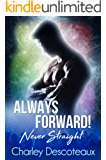 Always Forward! Never Straight