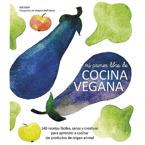 Mi primer libro de cocina vegana: 140 recetas fáciles, sanas y creativas para aprender