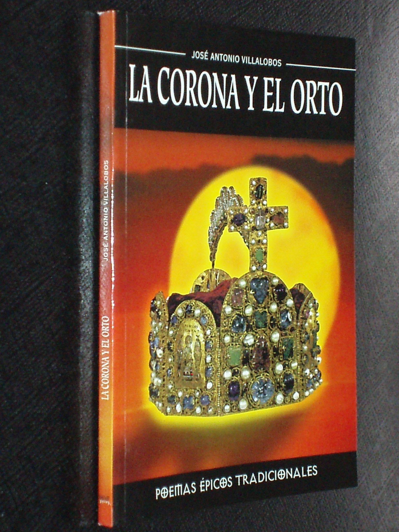 La Corona Y El Orto. Poemas Épicos Tradicionales: Amazon.es: Villalobos, José Antonio: Libros