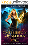 Confessions of a Dangerous Fae (The Supernatural Spy Files Book 1)
