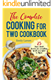 The Complete Cooking for Two Cookbook: 25 Super Simple Recipes for Everything You'll Ever Want to Make (English Edition)