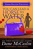 You Can Lead a Horse to Water (Proverbial Crime Mysteries Book 3)