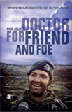 Doctor for Friend and Foe: Britain's Frontline Medic in the Fight for the Falklands