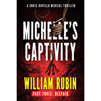 Michelle's Captivity Part Three: Despair: A Chris Ravello Medical Thriller
