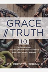 Grace/Truth 1.0: Five Conversations Every Thoughtful Christian Should Have About Faith, Sexuality and Gender Kindle Edition