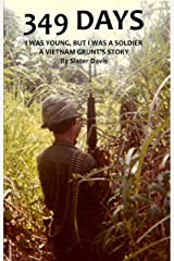 349 Days: I WAS YOUNG BUT I WAS A SOLDIER, A VIETNAM GRUNT'S STORY Kindle Edition