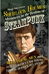 Sherlock Holmes: Adventures in the Realms of Steampunk, Mechanical Men and Otherworldly Endeavours Kindle Edition