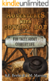 Adventures with Cowboy Bob: Fun Tales About Country Life