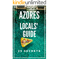 Azores 25 Secrets - The Locals Travel Guide  For Your Trip to Azores 2019  Portugal: Skip the tourist traps and explore like a local : Where to Go, Eat & Party in Azores