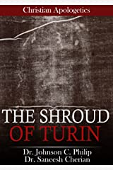 The Shroud Of Turin: Is It Genuine Or Forgery? (Christian Apologetics) Kindle Edition