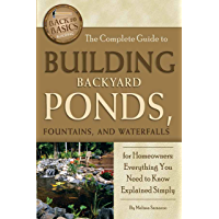 The Complete Guide to Building Backyard Ponds, Fountains, and Waterfalls for Homeowners: Everything You Need to Know…
