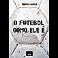O futebol como ele é: As histórias dos clubes brasileiros, investigadas em seus meandros políticos e econômicos…