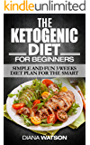 Ketogenic Diet For Beginners: Simple and Fun 3 Weeks Diet Plan for the Smart