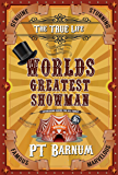 The True Life of the World's Greatest Showman (Illustrated)