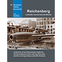 Reichenberg - Luftwaffe manned Suicide Missile: Collection of rare Dacuments (Aerospace History Documents)
