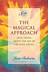 The Magical Approach: Seth Speaks About the Art of Creative Living (A Seth Book) Kindle Edition