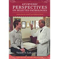 Ayurvedic Perspectives on Selected Pathologies: Articles from the Archives of Ayurveda Today