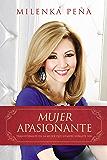 Mujer Apasionante: Transfórmate en la mujer que siempre soñaste ser (Spanish Edition)