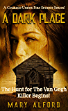 A Dark Place : The Hunt For The Van Gogh Killer Begins (A Courage Under Fire Spinoff Book 1)