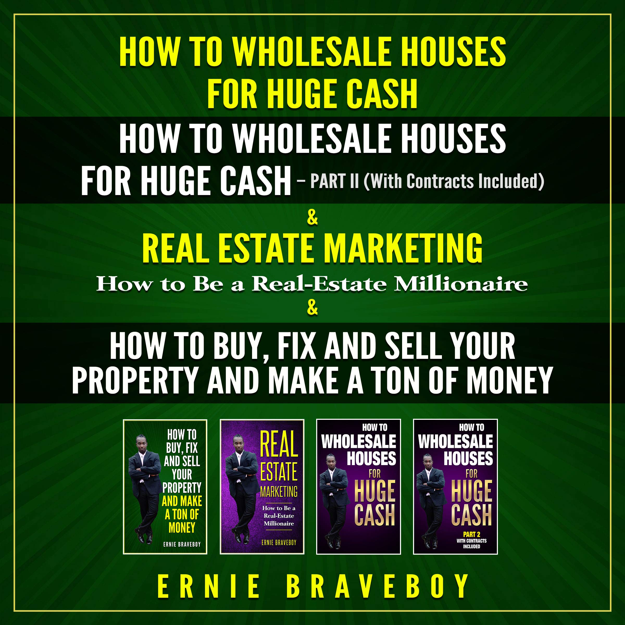 How to Wholesale Houses for Huge Cash, Part I and Part II. Real Estate Marketing (How to Be a Real Estate Millionaire) and How to Buy, Fix, and Sell Your Property and Make a Ton of Money.