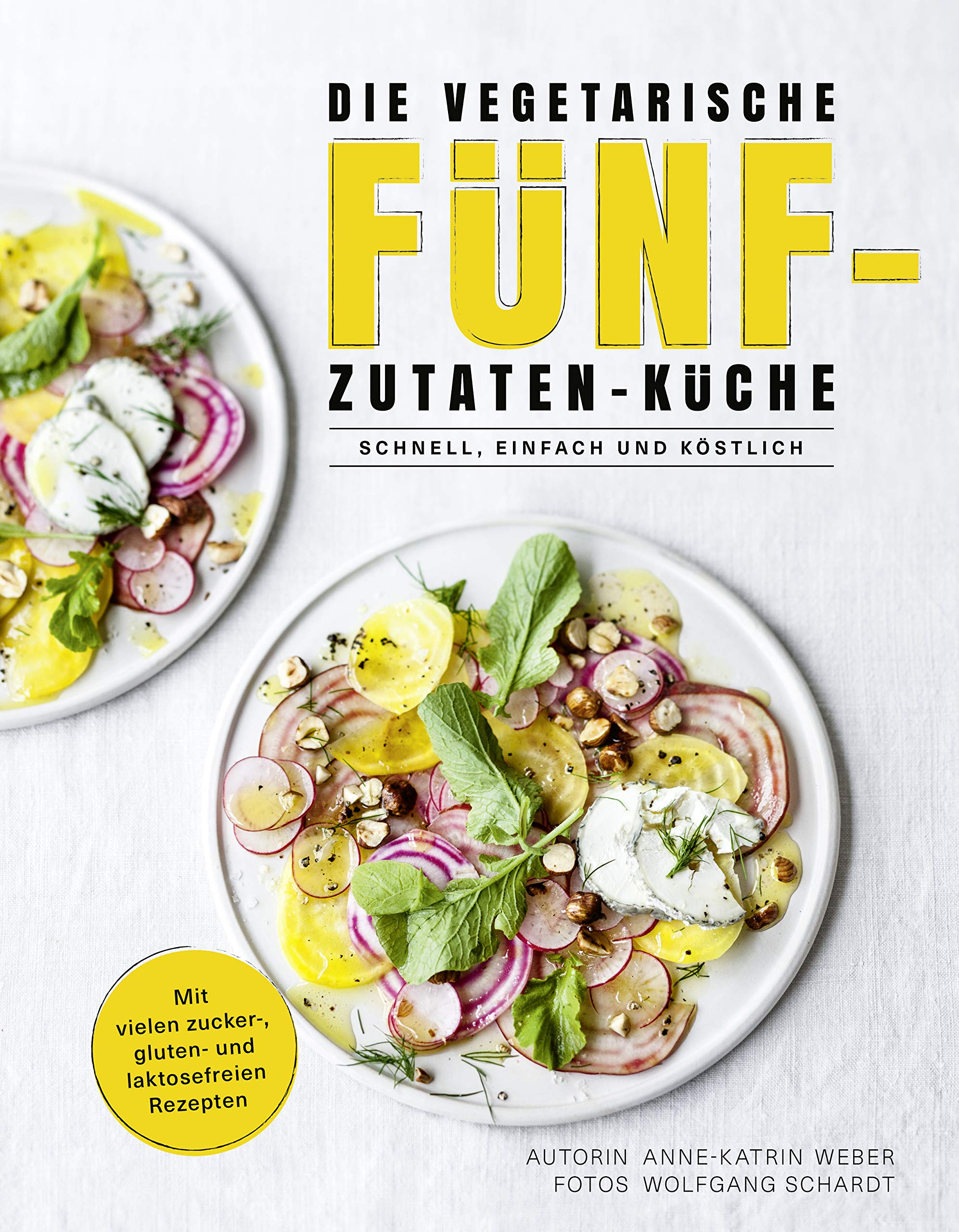 Die vegetarische Fünf-Zutaten-Küche - Schnell, einfach und köstlich ...