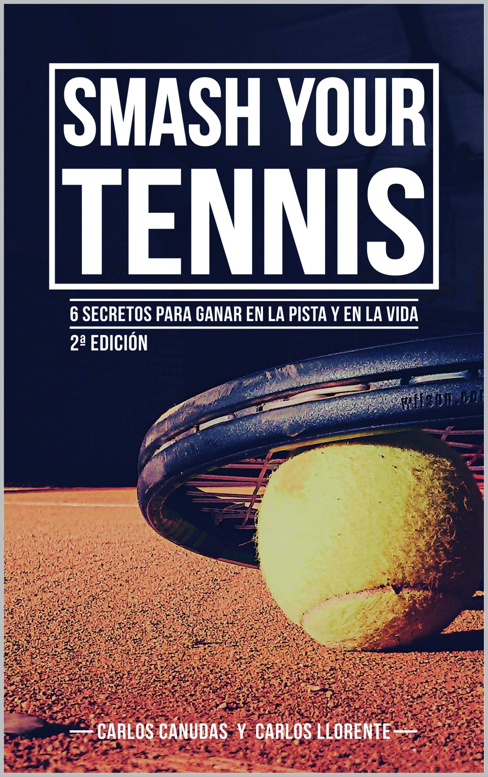 Smash your Tennis: 6 secretos para triunfar en la pista y en la vida