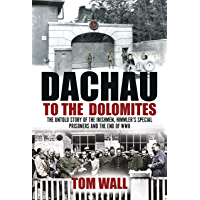 Dachau to the Dolomites: The Irishmen, Himmler's Special Prisoners and the End of WWII (English Edition)