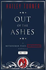 Out of the Ashes: A Metahuman Files: Classified Novella Kindle Edition