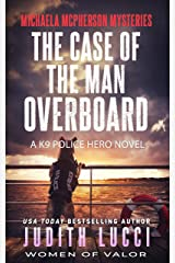 The Case of the Man Overboard: A K9 Police Hero Novel (Michaela McPherson Mysteries Book 3) Kindle Edition